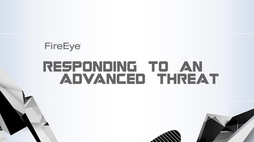 FireEye Solutions Responding to an Advanced Threat